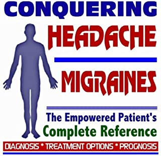 2009 Conquering Headaches and Migraines - The Empowered Patient's Complete Reference - Diagnosis Treatment Options Prognos...