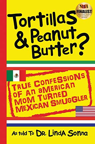 Tortillas & Peanut Butter: True Confessions of an American Mom Turned Mexican Smuggler (Print Book) [Idioma Inglés]: 1