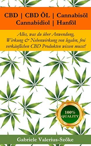 CBD | CBD Öl | Cannabisöl | Cannabidiol | Hanföl: Alles, was du über Anwendung, Wirkung & Nebenwirkung von legalen, frei verkäuflichen CBD Produkten wissen musst!