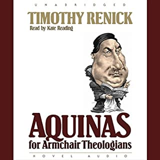 Aquinas for Armchair Theologians                   By:                                                                                                                                 Timothy M. Renick                               Narrated by:                                                                                                                                 Kate Reading                      Length: 3 hrs and 10 mins     31 ratings     Overall 4.0