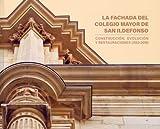 LA FACHADA DEL COLEGIO DE SAN ILDEFONSO: Construcción, evolución y restauraciones (1553-2018) (EXPOSICIONES)