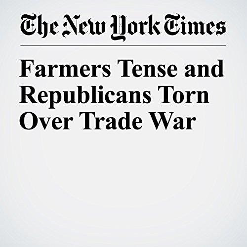 Farmers Tense and Republicans Torn Over Trade War copertina