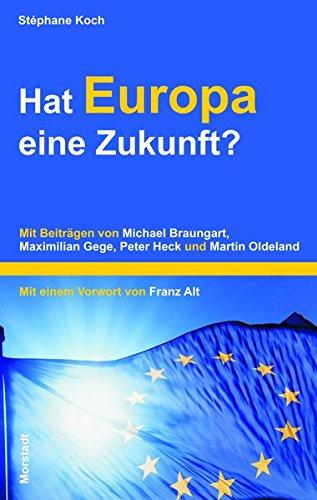Hat Europa eine Zukunft?: Mit Beiträgen von Michael Braungart, Maximilian Gege, Peter Heck und Martin Oldeland.