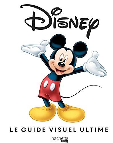Disney LE GUIDE VISUEL ULTIME