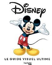 Disney LE GUIDE VISUEL ULTIME de Jim Fanning