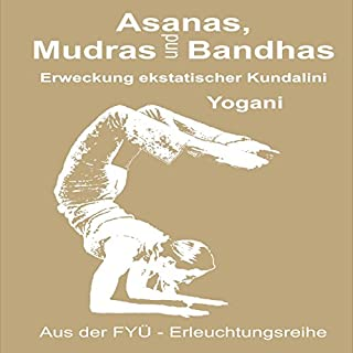 Asanas Mudras und Bandhas: Erweckung ekstatischer Kundalini Titelbild