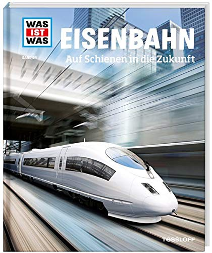 WAS IST WAS Band 54 Eisenbahn. Auf Schienen in die Zukunft (WAS IST WAS Sachbuch, Band 54)