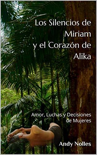 Los Silencios de Miriam y el Corazón de Alika de Andy Nolles