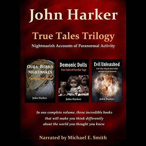 True Tales Trilogy     Nightmarish Accounts of Paranormal Activity              By:                                                                                                                                 John Harker                               Narrated by:                                                                                                                                 Michael E. Smith                      Length: 9 hrs and 1 min     1 rating     Overall 3.0