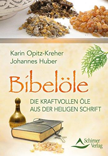 Bibelöle- Die kraftvollen Öle aus der Heiligen Schrift