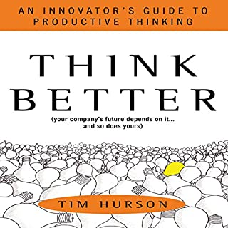 Think Better: An Innovator's Guide to Productive Thinking                   By:                                                                                                                                 Tim Hurson                               Narrated by:                                                                                                                                 Christopher Prince                      Length: 6 hrs and 28 mins     47 ratings     Overall 4.0
