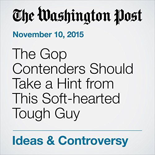 The Gop Contenders Should Take a Hint from This Soft-hearted Tough Guy cover art