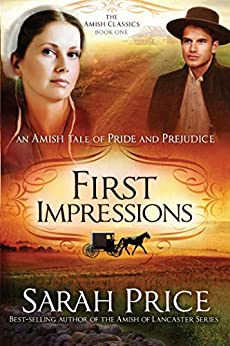 First Impressions: An Amish Tale of Pride and Prejudice (The Amish Classics Book 1) by [Sarah Price]