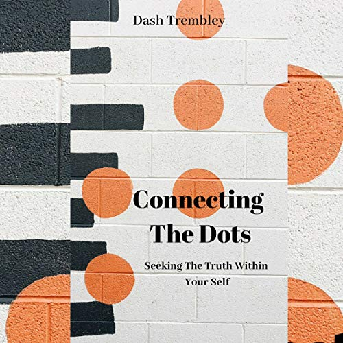 Connecting the Dots: Seeking the Truth Within Your Self  audiobook cover art