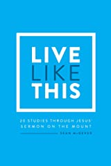 Live Like This: A Study Through the Sermon on the Mount Paperback