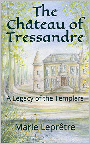 The Château of Tressandre: A Legacy of the Templars (English Edition) PDF Books