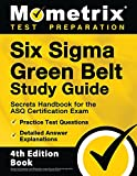 Six Sigma Green Belt Study Guide: Secrets Handbook for the ASQ Certification Exam, Practice Test Questions, Detailed Answer Explanations: [4th Edition Book]