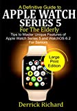 A Definitive Guide to APPLE  WATCH SERIES 5 FOR THE ELDERLY: Tips to Master Unique Features of Apple Watch Series 5 and WatchOS 6.2 for Seniors (English Edition)