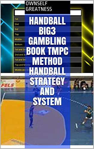 Handball Big3 Gambling Book TMPC Method Handball Strategy And System (English Edition)