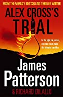 Alex Cross's Trial: (Alex Cross 15)