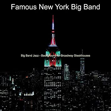 Big Band Jazz - Background for Broadway Steakhouses