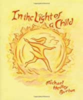 In the Light of a Child: A Journey Through the 52 Weeks of the Year in Both Hemispheres for Children and for the Child in Each Human Being