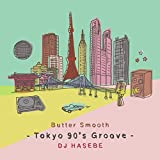 Butter Smooth -Tokyo 90's Groove- DJ HASEBE