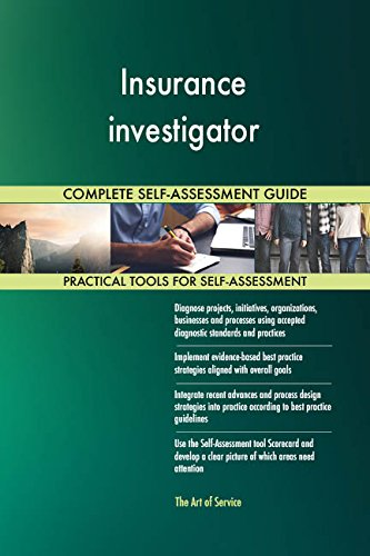 Insurance investigator All-Inclusive Self-Assessment - More than 670 Success Criteria, Instant Visual Insights, Comprehensive Spreadsheet Dashboard, Auto-Prioritized for Quick Results