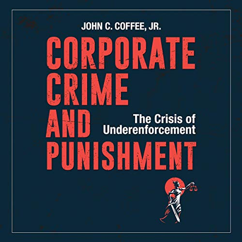 Corporate Crime and Punishment: The Crisis of Underenforcement cover art
