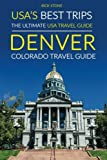 USA s Best Trips, The Ultimate USA Travel Guide: Denver, Colorado Travel Guide