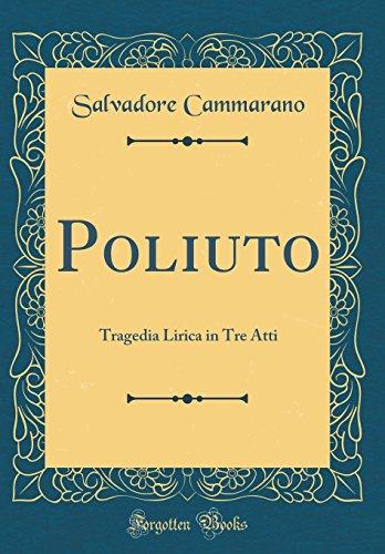 Poliuto: Tragedia Lirica in Tre Atti (Classic Reprint)