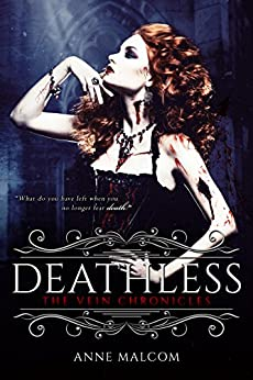 Deathless (The Vein Chronicles Book 2) by [Anne Malcom]