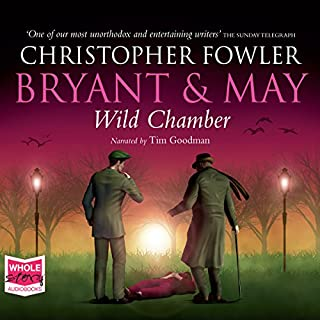 Bryant & May - Wild Chamber     Bryant and May, Book 14              By:                                                                                                                                 Christopher Fowler                               Narrated by:                                                                                                                                 Tim Goodman                      Length: 14 hrs and 25 mins     129 ratings     Overall 4.7