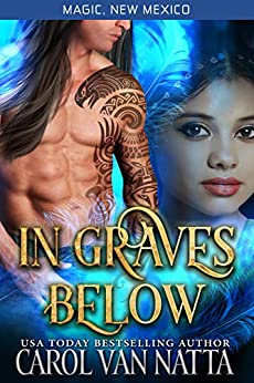 In Graves Below (Magic, New Mexico) - A Steamy Paranormal Romance with a Sexy Shaman, a Magical Dancer, a Pesky Ghost, and Hungry Demons: Magic, New Mexico by [Carol Van Natta, S.E. Smith]