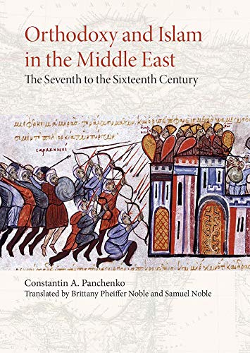 Orthodoxy and Islam in the Middle East: The Seventh to the Sixteenth Centuries (English Edition)