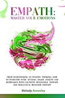 Empath: Master Your Emotions - From Overthinking To Positive Thinking: How To Overcome Panic Attacks, Anger, Anxiety and Depression with Cognitive Behavioral Therapy and Dialectical Behavior Therapy
