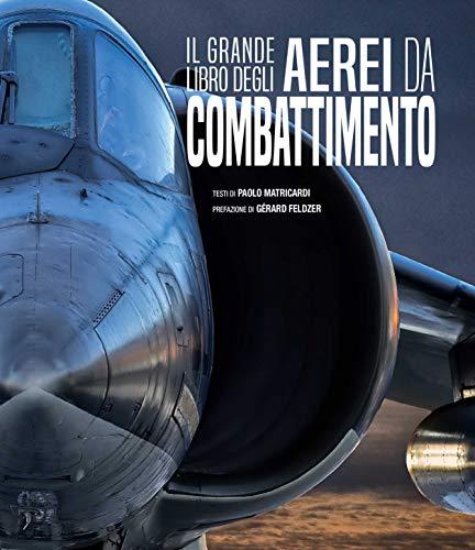 Il grande libro degli aerei da combattimento. Ediz. a colori