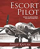 Image of Escort Pilot: Guarding the American Bombers Over Europe in World War II