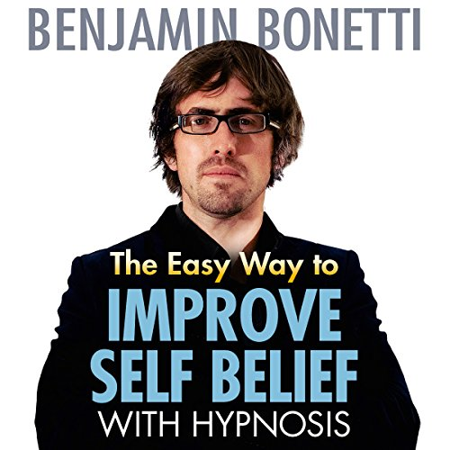 The Easy Way to Improve Self-Belief with Hypnosis audiobook cover art