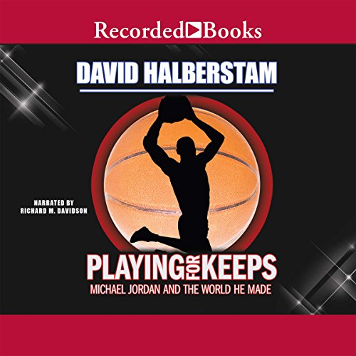 Playing for Keeps     Michael Jordan and the World He Made              By:                                                                                                                                 David Halberstam                               Narrated by:                                                                                                                                 Richard M. Davidson                      Length: 20 hrs and 16 mins     19 ratings     Overall 4.7