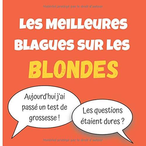 Les Meilleures Blagues sur les Blondes: 120+ histoires drôles et blagues sur les blondes