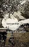 Verdammt starke Liebe: Die wahre Geschichte von Stefan K. und Willi G. - Lutz van Dijk