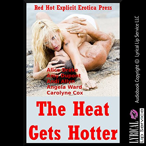 The Heat Gets Hotter: Five Explicit Erotica Stories audiobook cover art