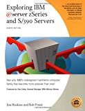 Exploring IBM eServer zSeries and S/390 Servers: See Why IBM's Redesigned Mainframe Computer Family Has Become More Popular than Ever! (Exploring IBM series)