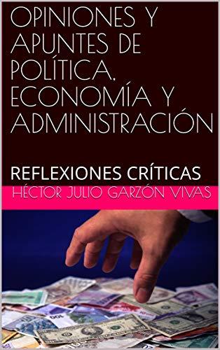 OPINIONES Y APUNTES DE POLÍTICA, ECONOMÍA Y ADMINISTRACIÓN: REFLEXIONES CRÍTICAS