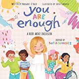 You Are Enough: A Book About Inclusion: A Book about Inclusion Inspired by Model & Disability Advoca...