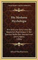 Die Moderne Psychologie: Eine Kritische Geschichte Der Deutschen Psychologie In Der Zweiten Halfte Des Neunzehnten Jahrhunderts (1901)