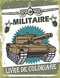 Militaire Livre de Coloriage: 50 Livres de Coloriage Militaire pour les enfants de 4 à 8 ans, Chars, Soldats, Canons, Avions, Bateaux,...