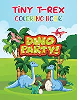 Tiny T-Rex Coloring Book: Dinosaur Coloring Books for Kids Ages 3-10