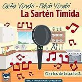 La Sartén Tímida: Un libro de la Fábrica de Cuentos del pueblo Castillo de Agua (Cuentos de la cocina nº 2)